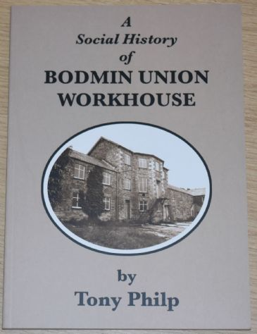 A Social History of Bodmin Union Workhouse, by Tony Philp